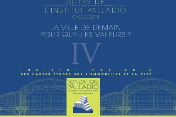 Colloque de la Fondation Palladio : La Ville de Demain pour quelles valeurs?